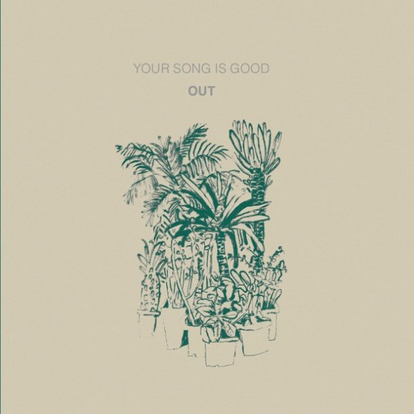 YOUR SONG IS GOOD『OUT』