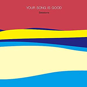 YOUR SONG IS GOOD『Sessions』